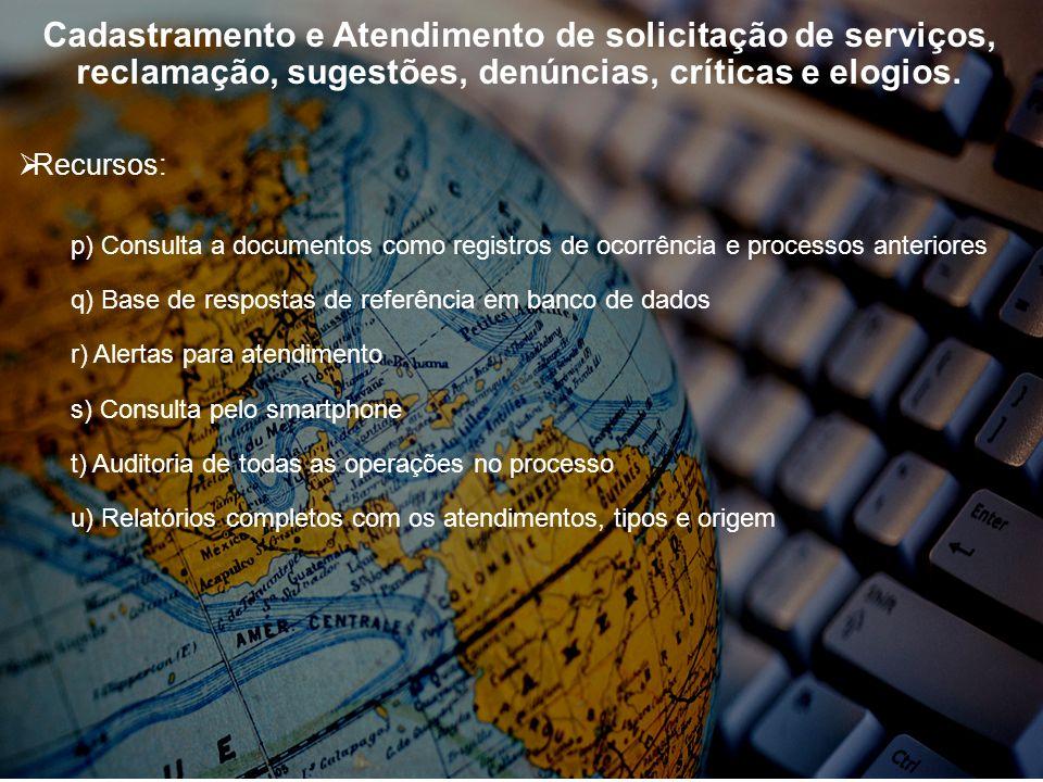 Cadastramento e Atendimento de solicitação de serviços, reclamação, sugestões, denúncias, críticas e elogios. Recursos: p) Consulta a documentos como
