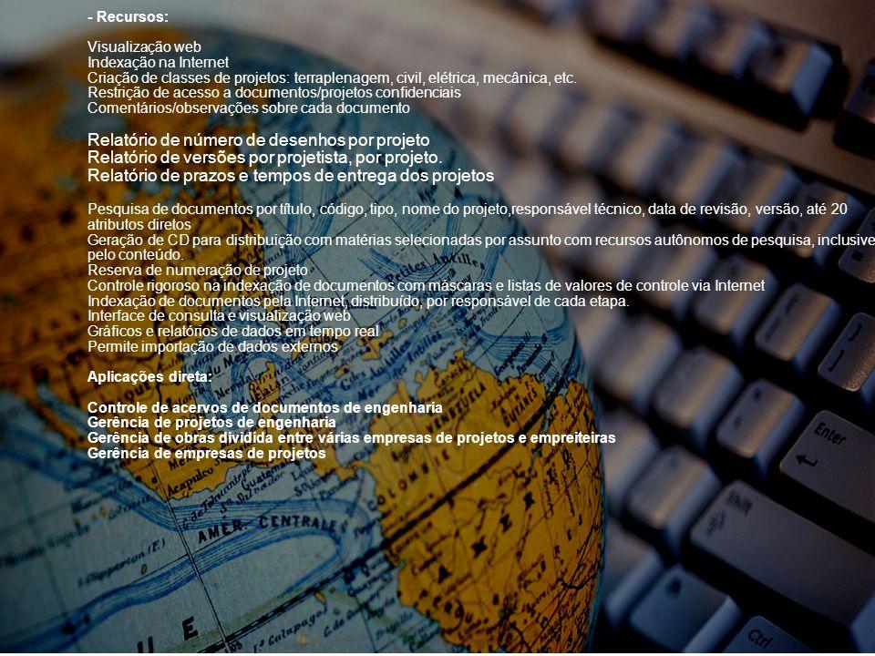 - Recursos: Visualização web Indexação na Internet Criação de classes de projetos: terraplenagem, civil, elétrica, mecânica, etc. Restrição de acesso