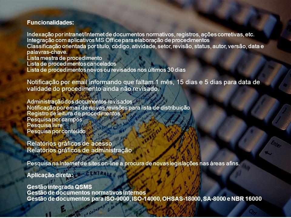 Funcionalidades: Indexação por intranet/Internet de documentos normativos, registros, ações corretivas, etc. Integração com aplicativos MS Office para