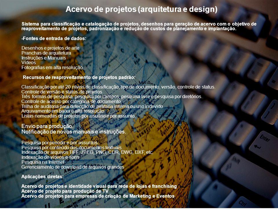 Acervo de projetos (arquitetura e design) Sistema para classificação e catalogação de projetos, desenhos para geração de acervo com o objetivo de reaproveitamento de projetos, padronização e redução de custos de planejamento e implantação.