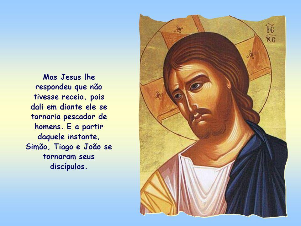 Simão, muito espantado – como também estavam Tiago e João, seus companheiros –, jogou-se aos pés de Jesus, dizendo-lhe: