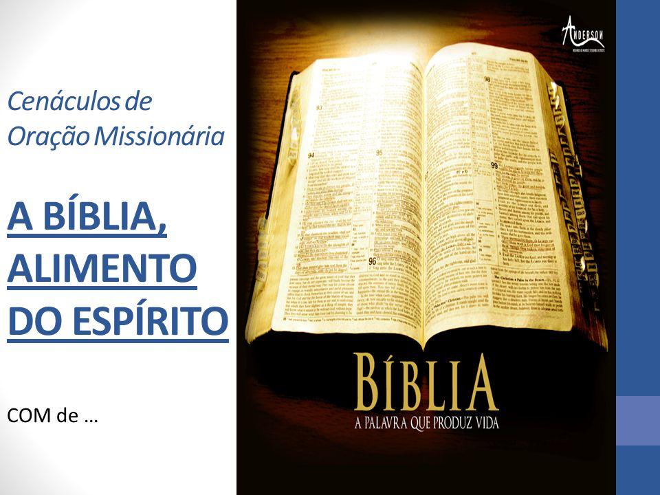 Cenáculos de Oração Missionária A BÍBLIA, ALIMENTO DO ESPÍRITO COM de …