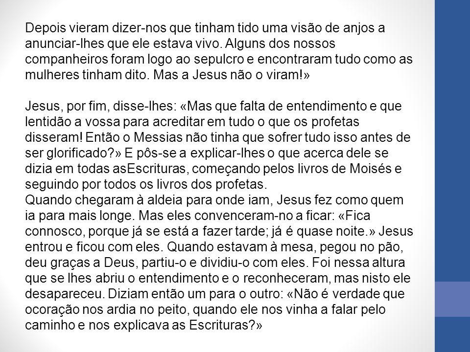 Comentário Os dois discípulos de Emaús conheciam e liam os livros da Bíblia do Antigo Testamento, mas não sabiam que eles já falavam de Jesus.