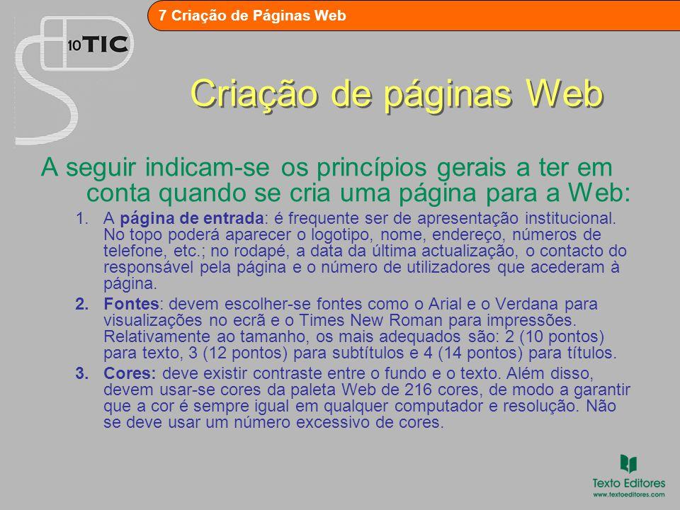 7 Criação de Páginas Web Criação de páginas Web A seguir indicam-se os princípios gerais a ter em conta quando se cria uma página para a Web: 1.A página de entrada: é frequente ser de apresentação institucional.