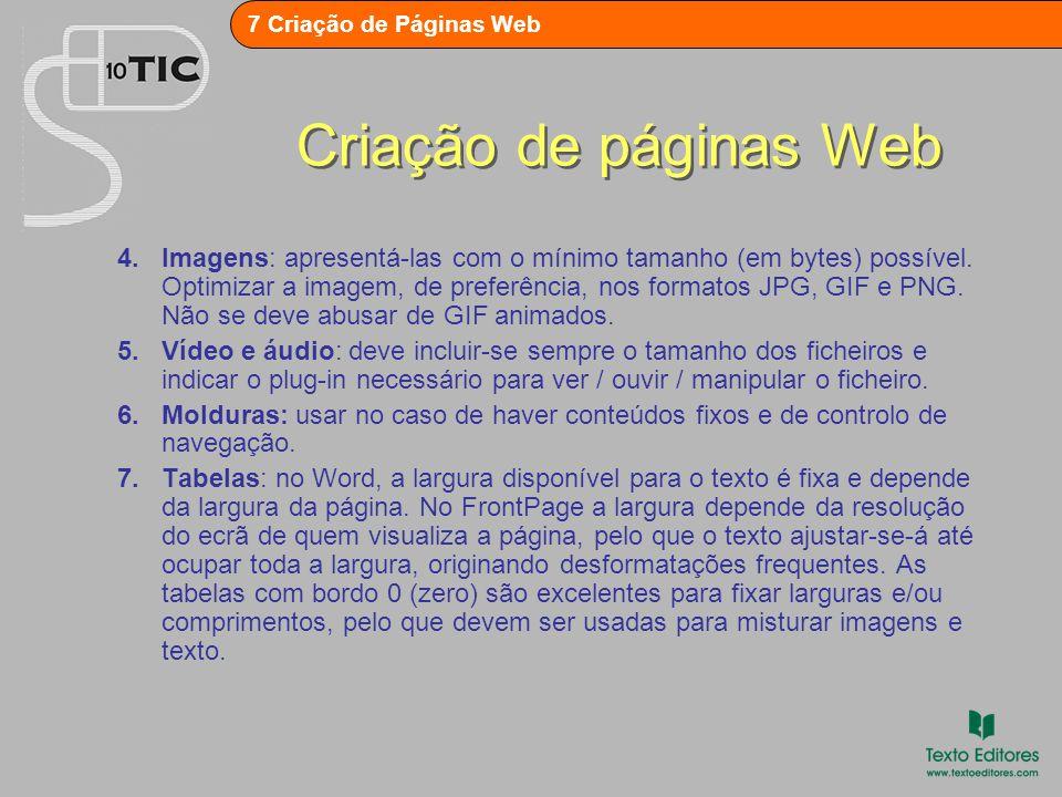 7 Criação de Páginas Web Criação de páginas Web 4.Imagens: apresentá-las com o mínimo tamanho (em bytes) possível.