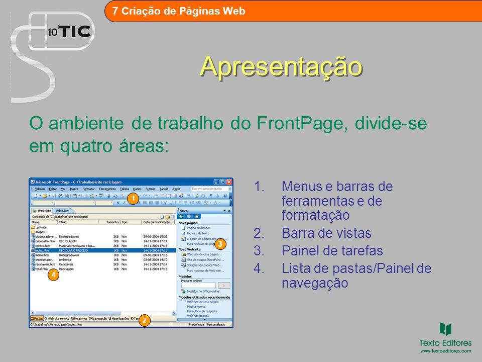 7 Criação de Páginas Web Apresentação O ambiente de trabalho do FrontPage, divide-se em quatro áreas: 4 3 2 1 1.Menus e barras de ferramentas e de formatação 2.Barra de vistas 3.Painel de tarefas 4.Lista de pastas/Painel de navegação