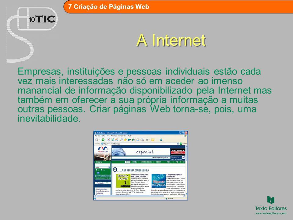 7 Criação de Páginas Web A Internet Empresas, instituições e pessoas individuais estão cada vez mais interessadas não só em aceder ao imenso manancial de informação disponibilizado pela Internet mas também em oferecer a sua própria informação a muitas outras pessoas.
