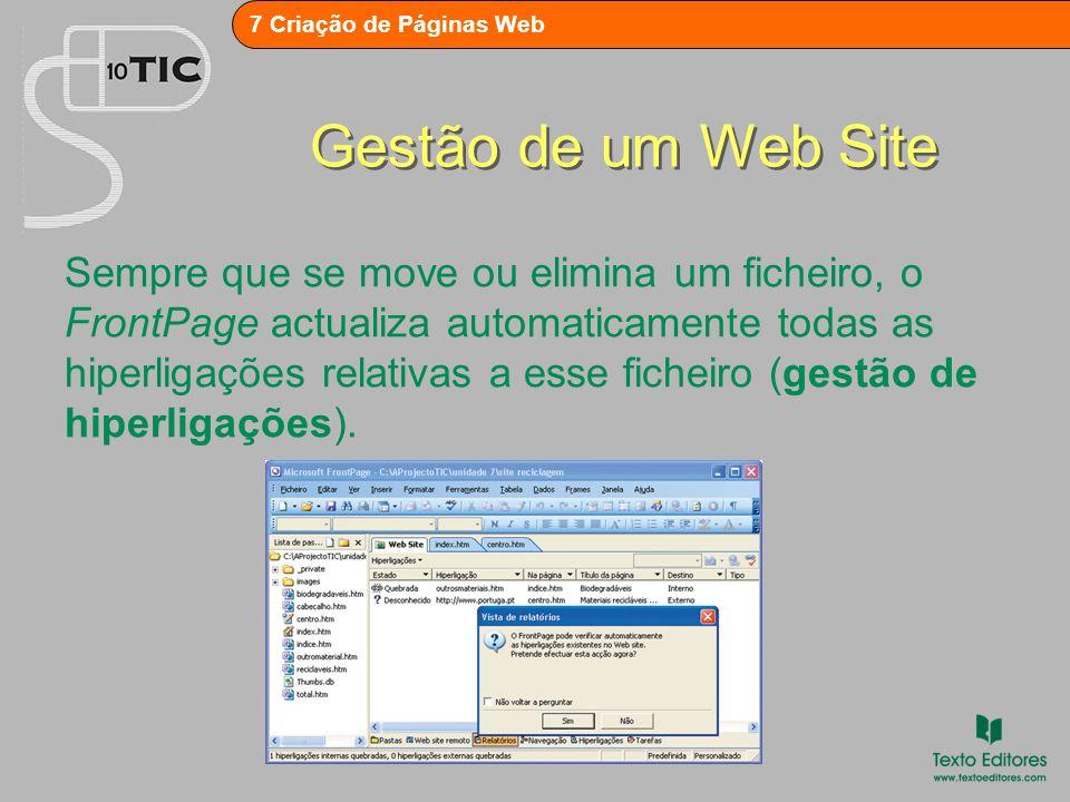 7 Criação de Páginas Web Gestão de um Web Site Sempre que se move ou elimina um ficheiro, o FrontPage actualiza automaticamente todas as hiperligações relativas a esse ficheiro (gestão de hiperligações).