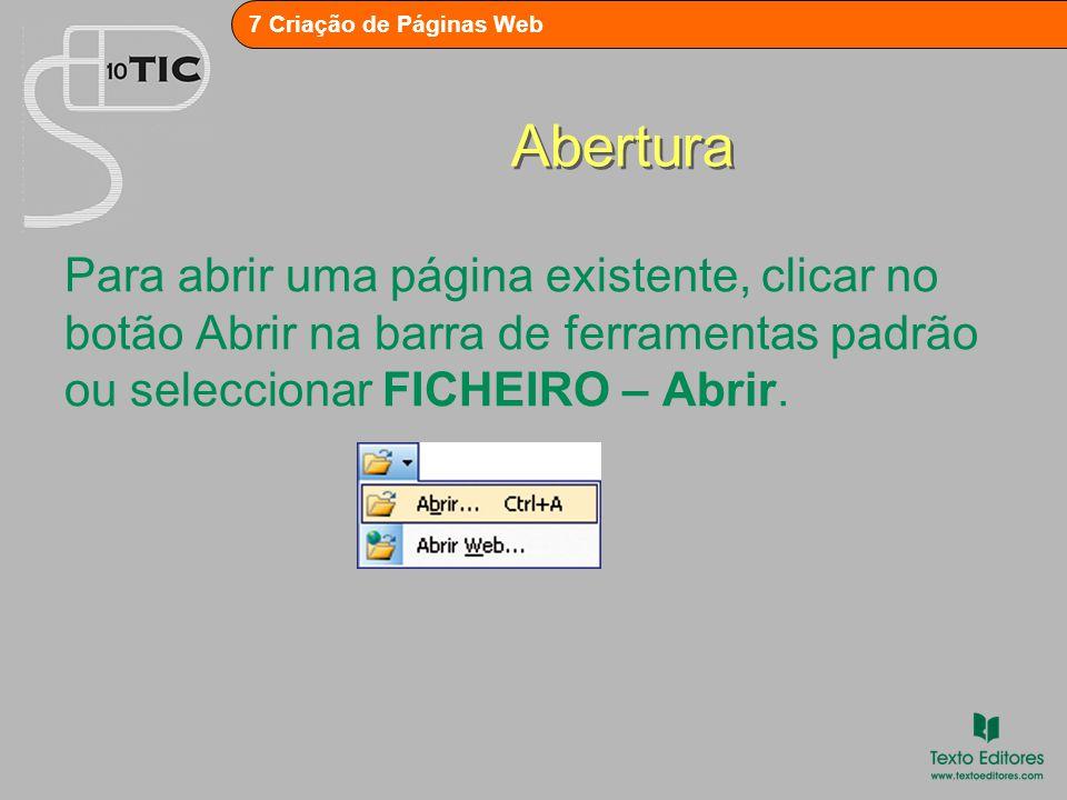 7 Criação de Páginas Web Abertura Para abrir uma página existente, clicar no botão Abrir na barra de ferramentas padrão ou seleccionar FICHEIRO – Abrir.