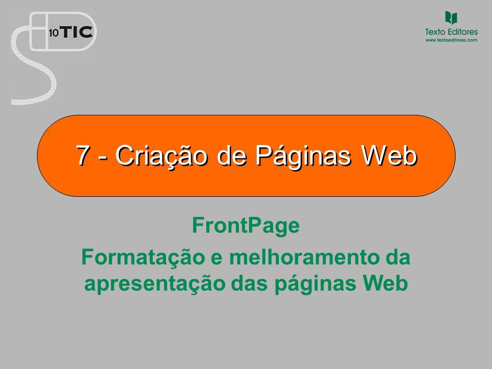 7 - Criação de Páginas Web FrontPage Formatação e melhoramento da apresentação das páginas Web