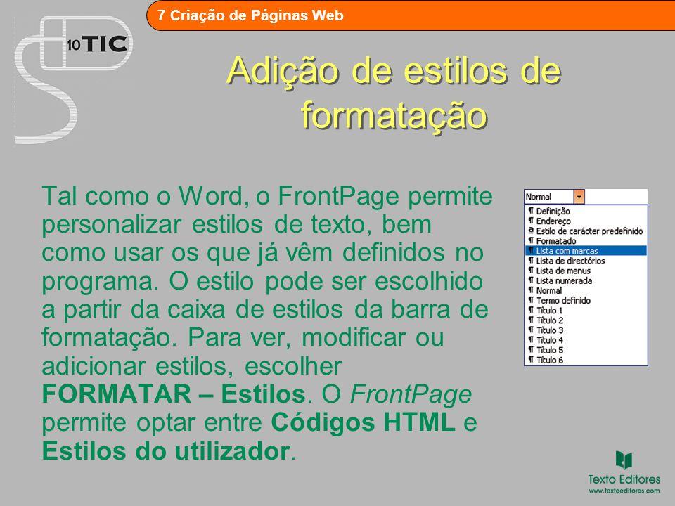 7 Criação de Páginas Web Adição de estilos de formatação Tal como o Word, o FrontPage permite personalizar estilos de texto, bem como usar os que já vêm definidos no programa.
