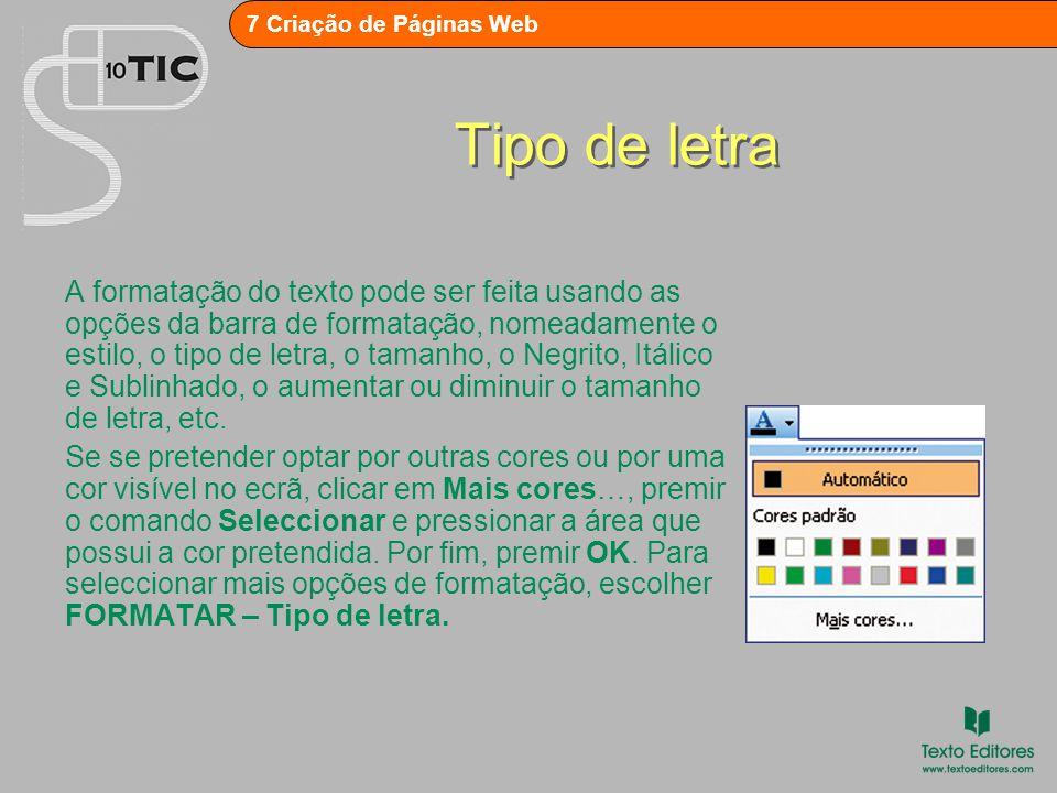 7 Criação de Páginas Web Tipo de letra A formatação do texto pode ser feita usando as opções da barra de formatação, nomeadamente o estilo, o tipo de letra, o tamanho, o Negrito, Itálico e Sublinhado, o aumentar ou diminuir o tamanho de letra, etc.