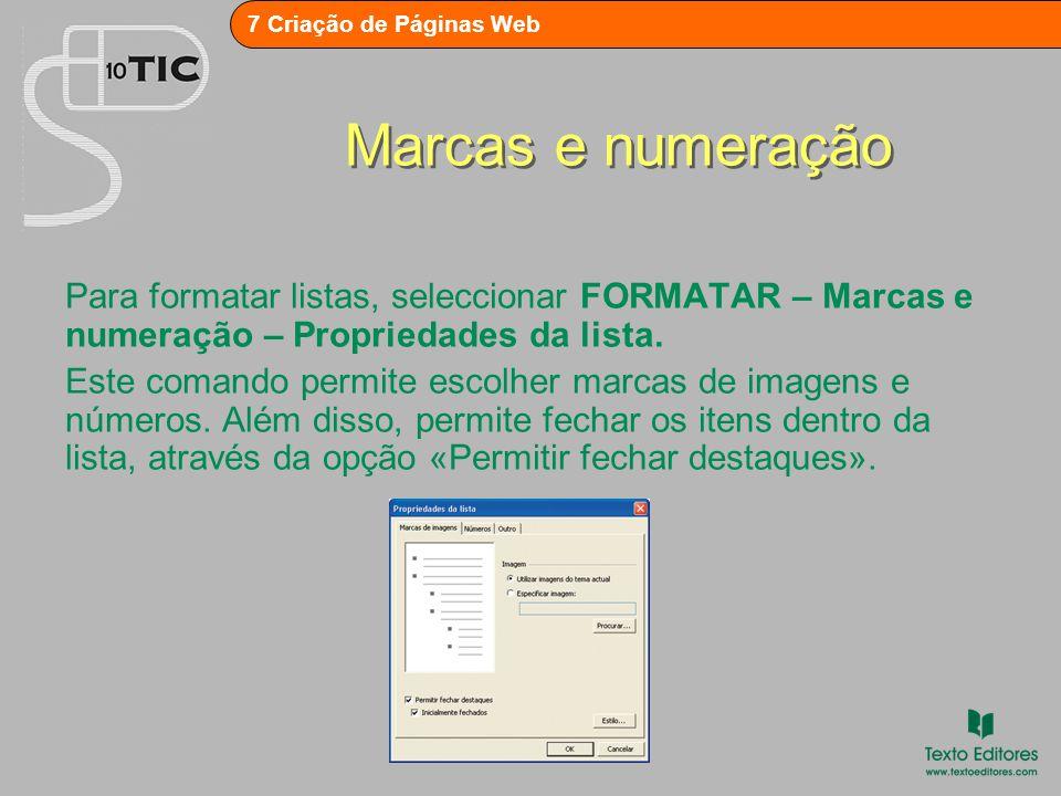 7 Criação de Páginas Web Marcas e numeração Para formatar listas, seleccionar FORMATAR – Marcas e numeração – Propriedades da lista.