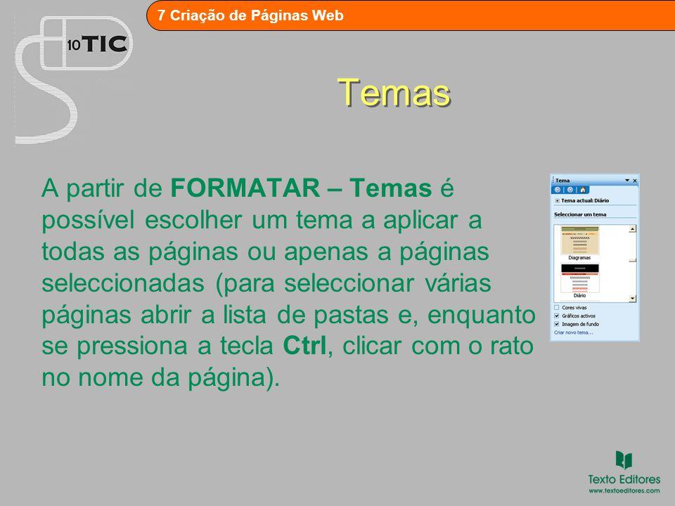 7 Criação de Páginas Web Temas A partir de FORMATAR – Temas é possível escolher um tema a aplicar a todas as páginas ou apenas a páginas seleccionadas (para seleccionar várias páginas abrir a lista de pastas e, enquanto se pressiona a tecla Ctrl, clicar com o rato no nome da página).