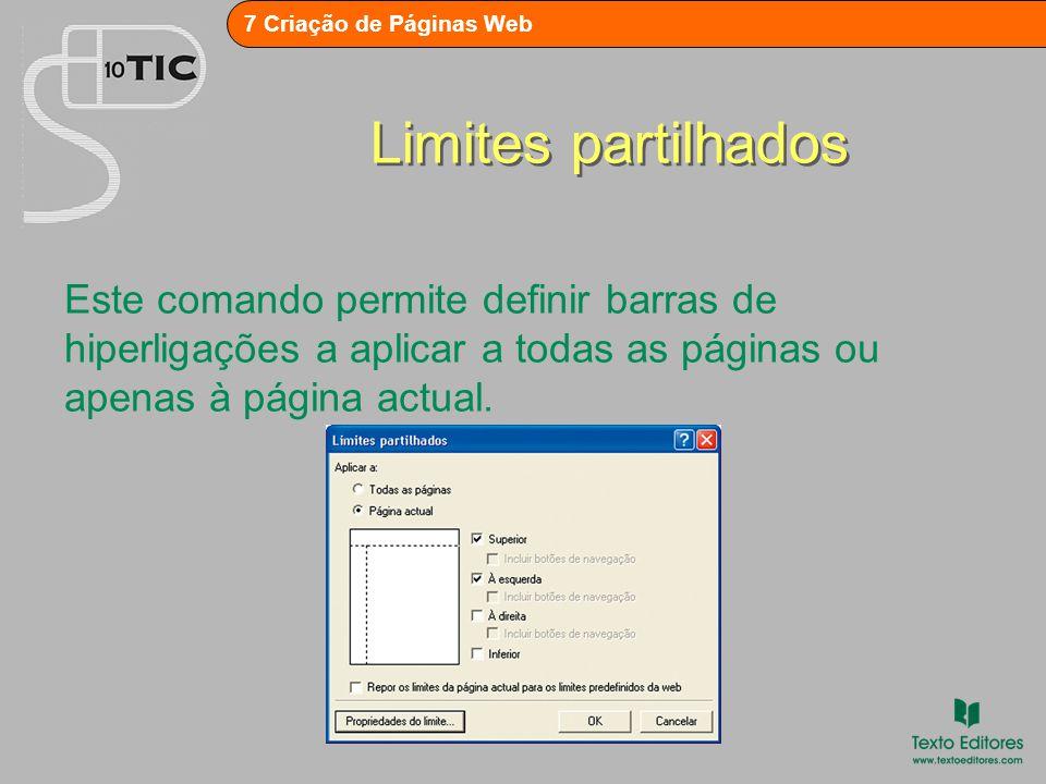 7 Criação de Páginas Web Limites partilhados Este comando permite definir barras de hiperligações a aplicar a todas as páginas ou apenas à página actual.
