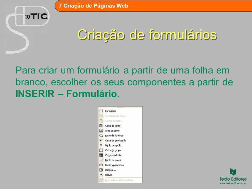 7 Criação de Páginas Web Criação de formulários Para criar um formulário a partir de uma folha em branco, escolher os seus componentes a partir de INSERIR – Formulário.