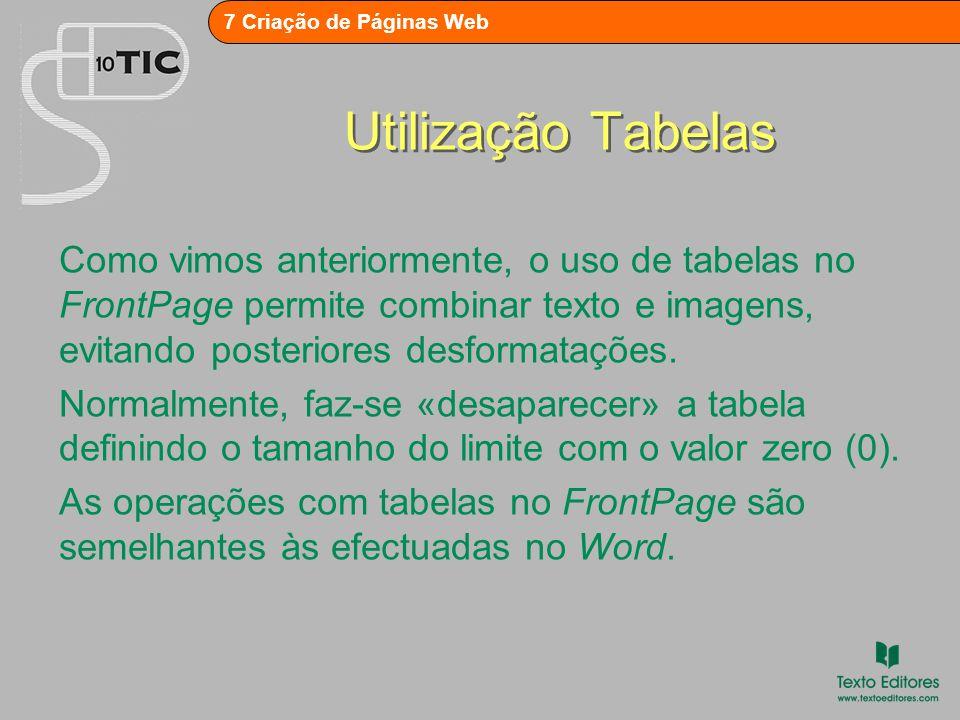 7 Criação de Páginas Web Utilização Tabelas Como vimos anteriormente, o uso de tabelas no FrontPage permite combinar texto e imagens, evitando posteriores desformatações.