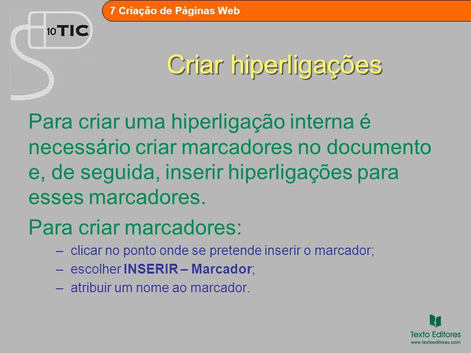 7 Criação de Páginas Web Criar hiperligações Para criar uma hiperligação interna é necessário criar marcadores no documento e, de seguida, inserir hiperligações para esses marcadores.