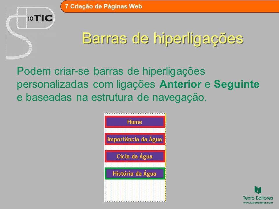 7 Criação de Páginas Web Barras de hiperligações Podem criar-se barras de hiperligações personalizadas com ligações Anterior e Seguinte e baseadas na estrutura de navegação.