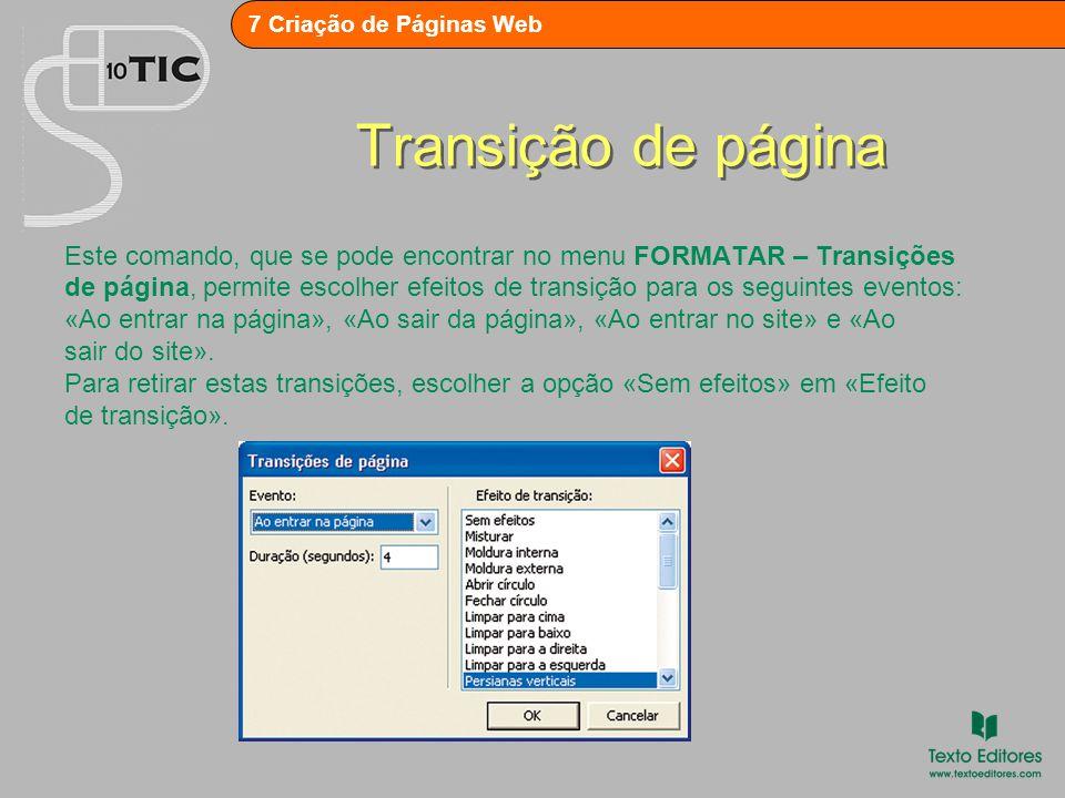 7 Criação de Páginas Web Transição de página Este comando, que se pode encontrar no menu FORMATAR – Transições de página, permite escolher efeitos de transição para os seguintes eventos: «Ao entrar na página», «Ao sair da página», «Ao entrar no site» e «Ao sair do site».