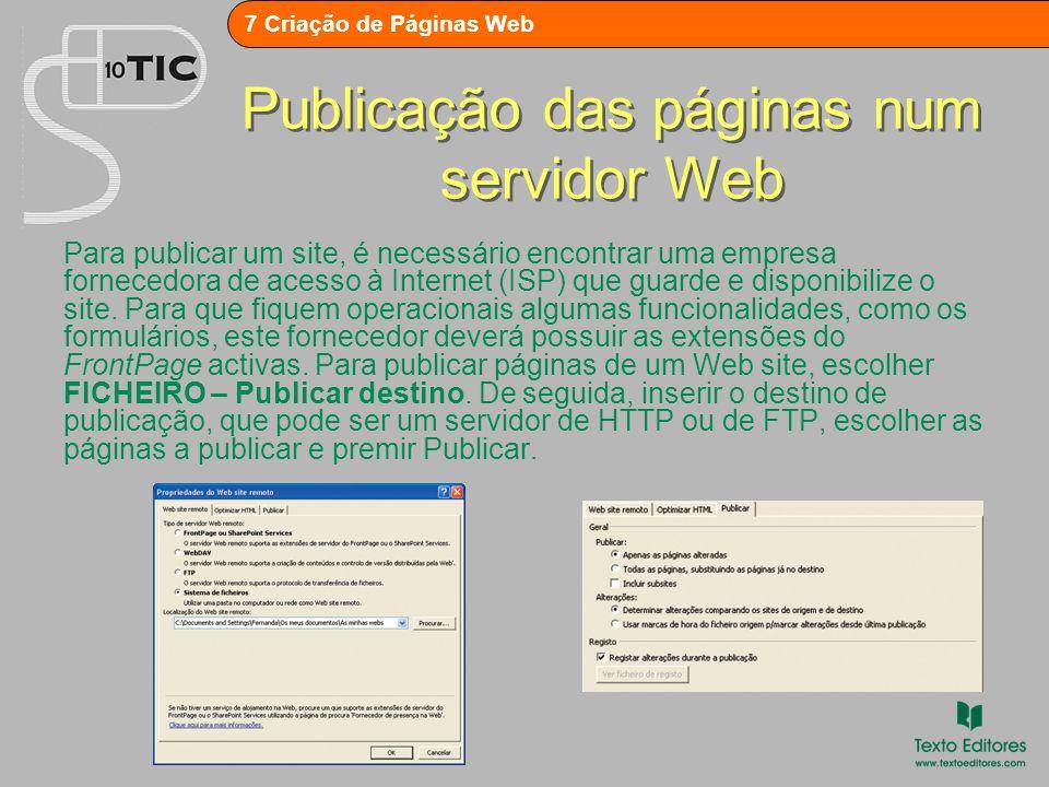 7 Criação de Páginas Web Publicação das páginas num servidor Web Para publicar um site, é necessário encontrar uma empresa fornecedora de acesso à Internet (ISP) que guarde e disponibilize o site.