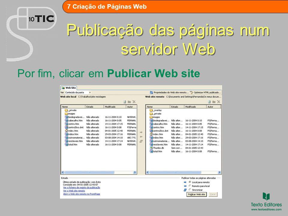 7 Criação de Páginas Web Publicação das páginas num servidor Web Por fim, clicar em Publicar Web site