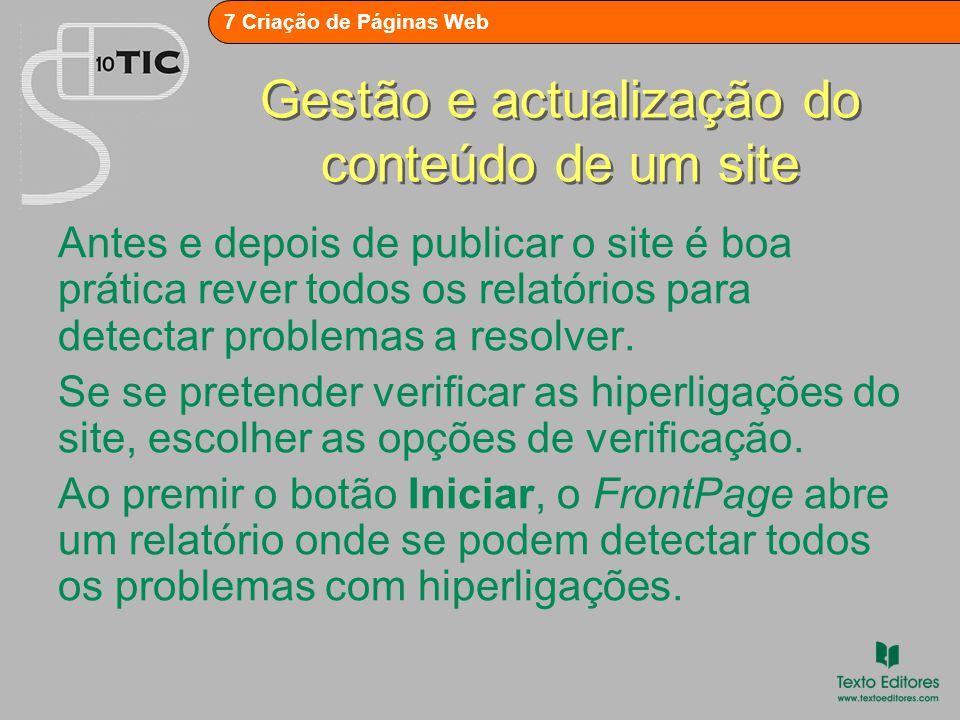 7 Criação de Páginas Web Gestão e actualização do conteúdo de um site Antes e depois de publicar o site é boa prática rever todos os relatórios para detectar problemas a resolver.