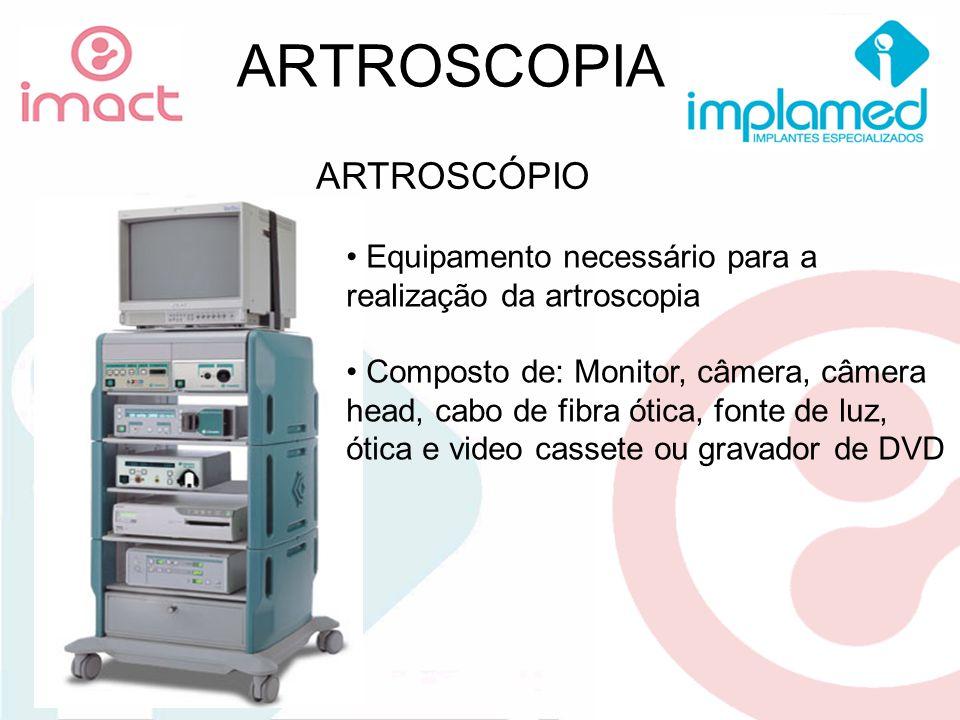 ARTROSCOPIA ARTROSCÓPIO Equipamento necessário para a realização da artroscopia Composto de: Monitor, câmera, câmera head, cabo de fibra ótica, fonte