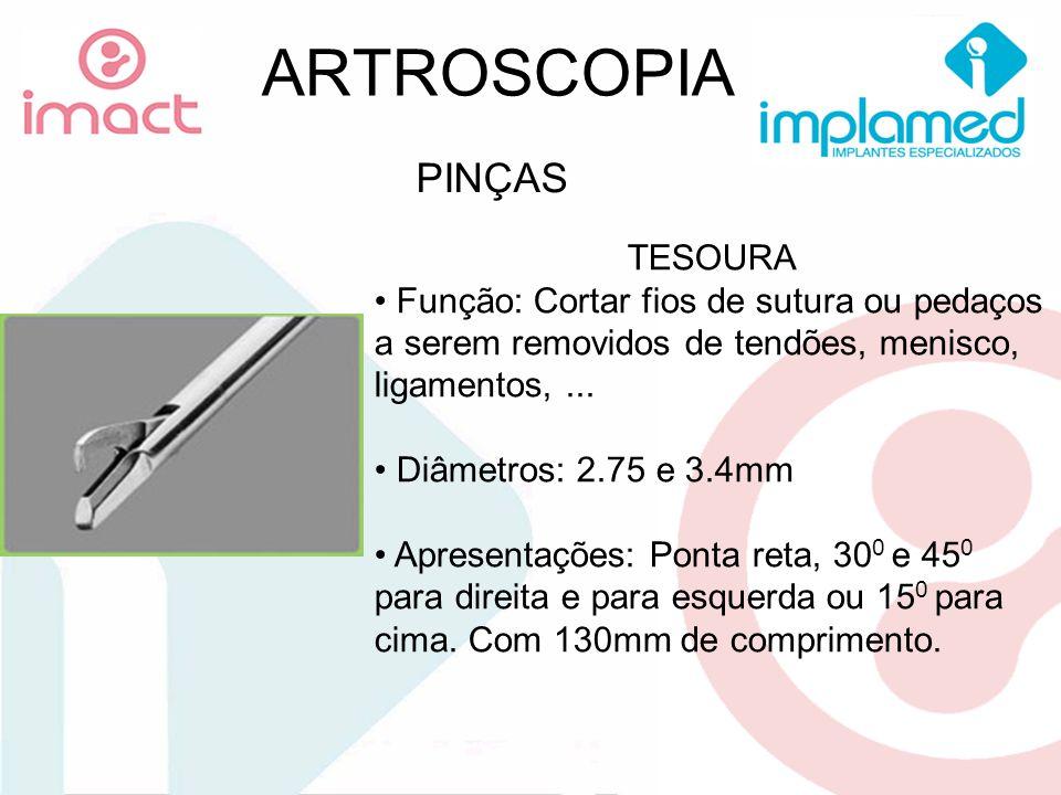 ARTROSCOPIA PINÇAS TESOURA Função: Cortar fios de sutura ou pedaços a serem removidos de tendões, menisco, ligamentos,... Diâmetros: 2.75 e 3.4mm Apre