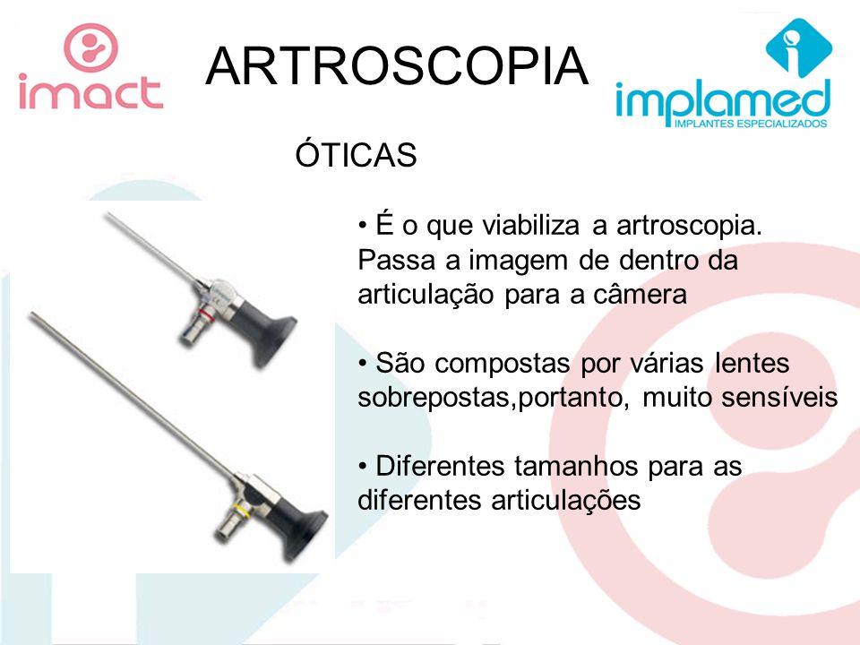 ARTROSCOPIA ÓTICAS É o que viabiliza a artroscopia. Passa a imagem de dentro da articulação para a câmera São compostas por várias lentes sobrepostas,