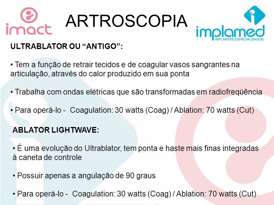 ARTROSCOPIA ULTRABLATOR OU ANTIGO: Tem a função de retrair tecidos e de coagular vasos sangrantes na articulação, através do calor produzido em sua po