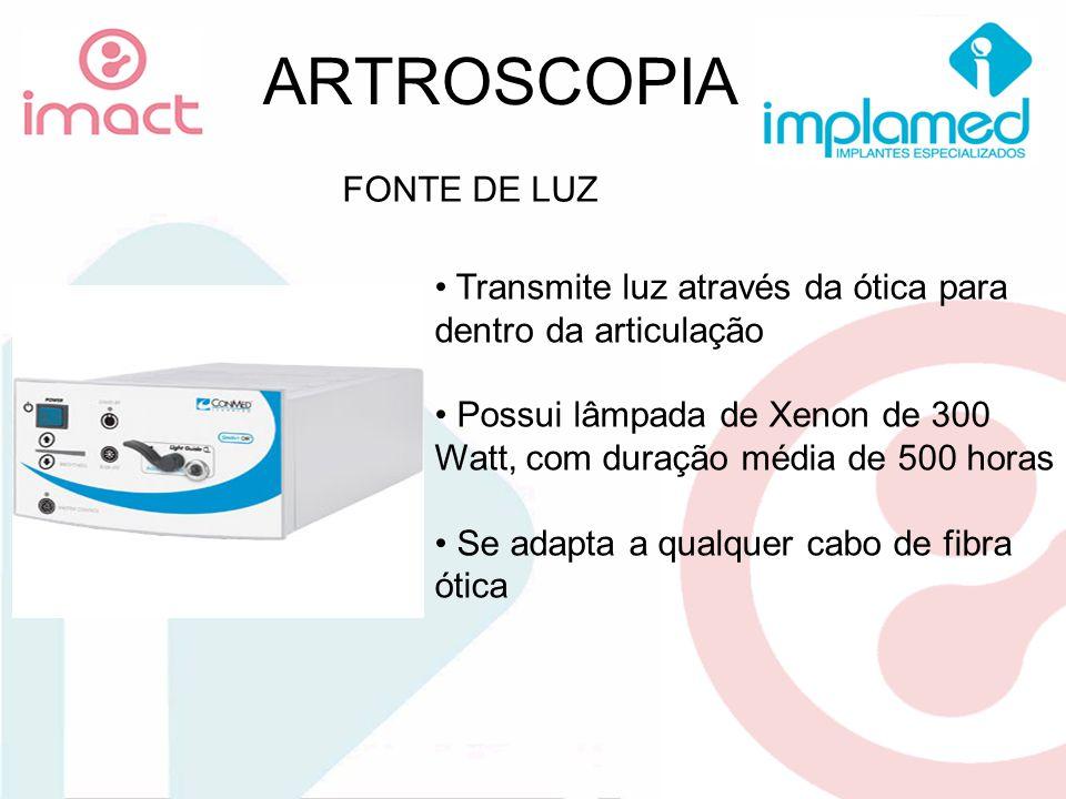 ARTROSCOPIA Transmite luz através da ótica para dentro da articulação Possui lâmpada de Xenon de 180 Watts É a mais popular devido ao custo x benefício FONTE DE LUZ