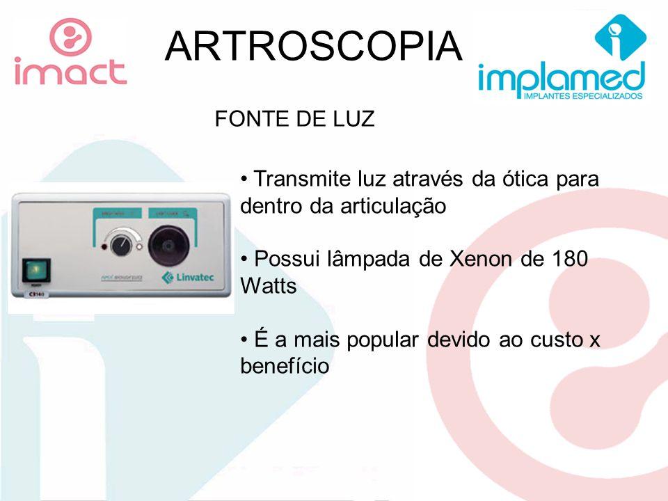 ARTROSCOPIA Transmite luz através da ótica para dentro da articulação Possui lâmpada de Xenon de 180 Watts É a mais popular devido ao custo x benefíci