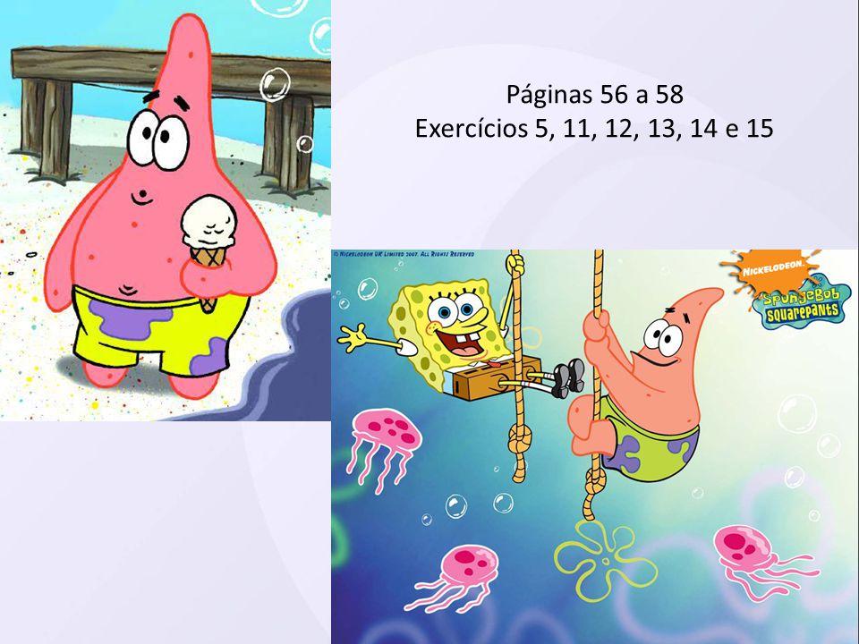 Páginas 56 a 58 Exercícios 5, 11, 12, 13, 14 e 15