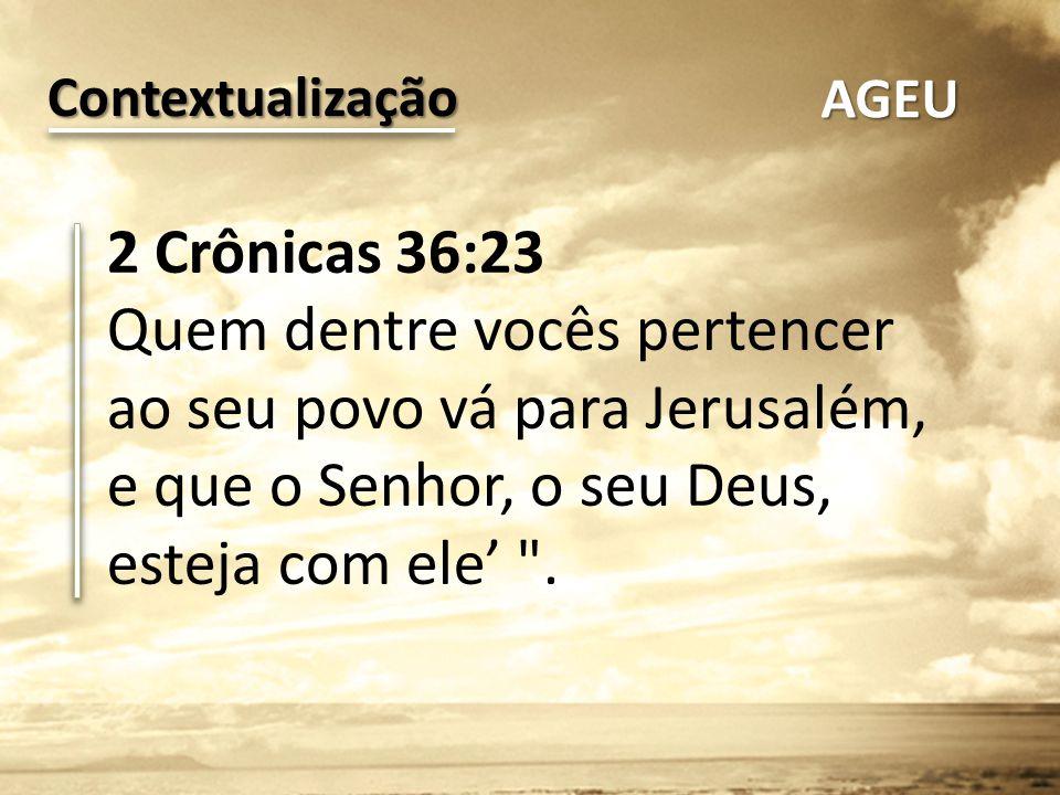 2 Crônicas 36:23 Quem dentre vocês pertencer ao seu povo vá para Jerusalém, e que o Senhor, o seu Deus, esteja com ele