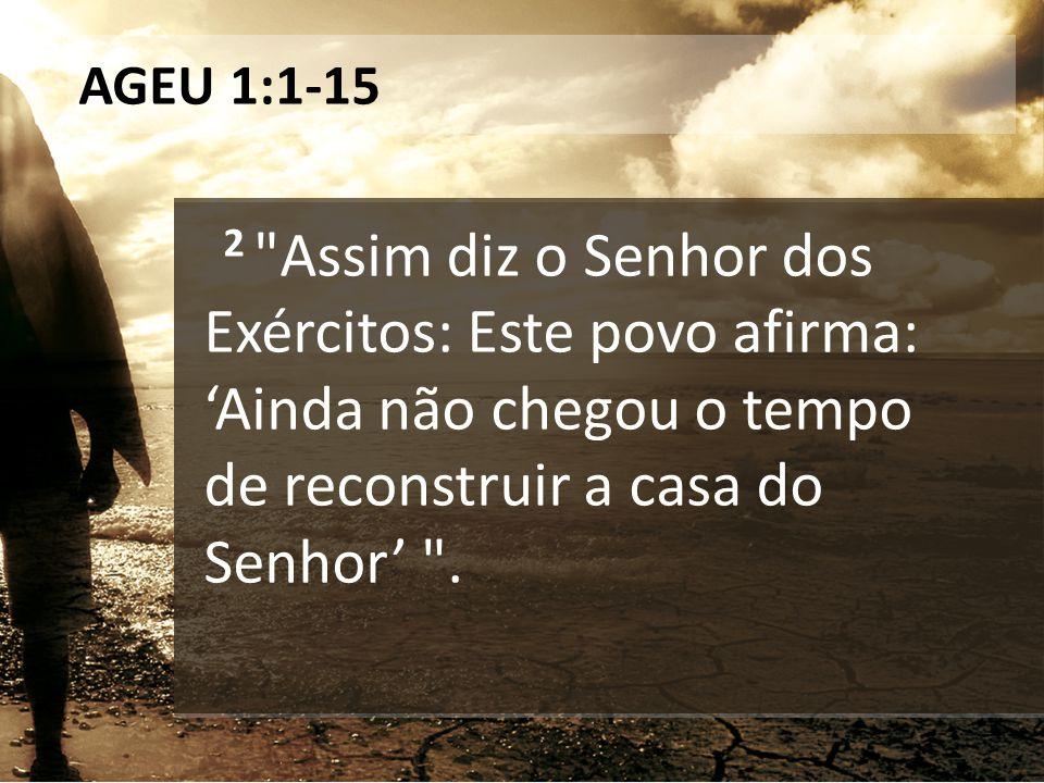 AGEU 1:1-15 10 Por isso, por causa de vocês, o céu reteu o orvalho e a terra deixou de dar o seu fruto.