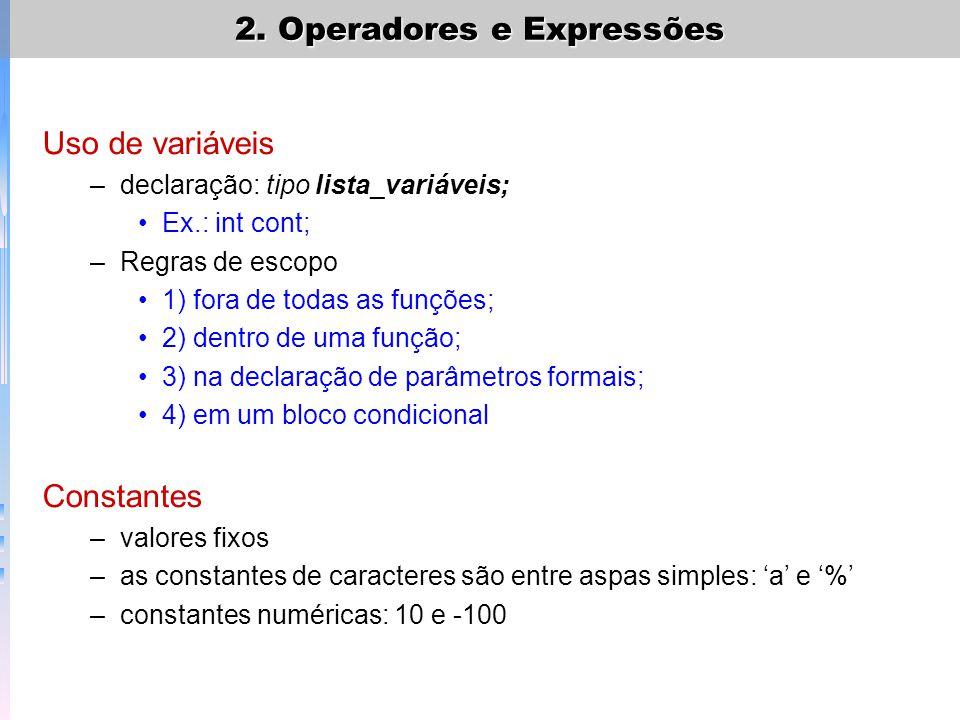Uso de variáveis –declaração: tipo lista_variáveis; Ex.: int cont; –Regras de escopo 1) fora de todas as funções; 2) dentro de uma função; 3) na decla