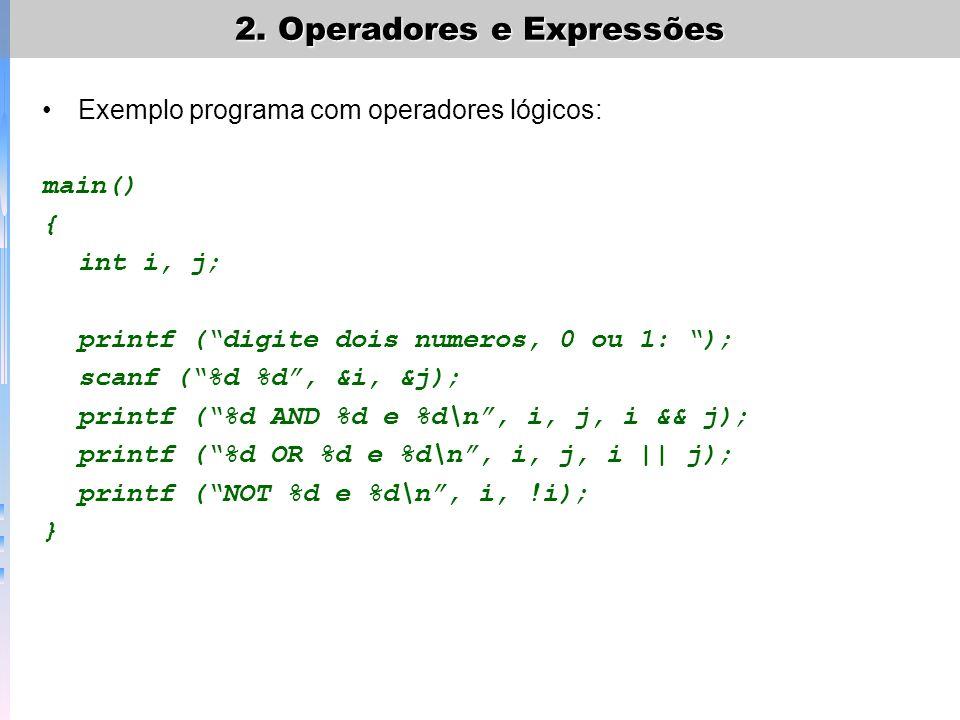 Exemplo programa com operadores lógicos: main() { int i, j; printf (digite dois numeros, 0 ou 1: ); scanf (%d %d, &i, &j); printf (%d AND %d e %d\n, i