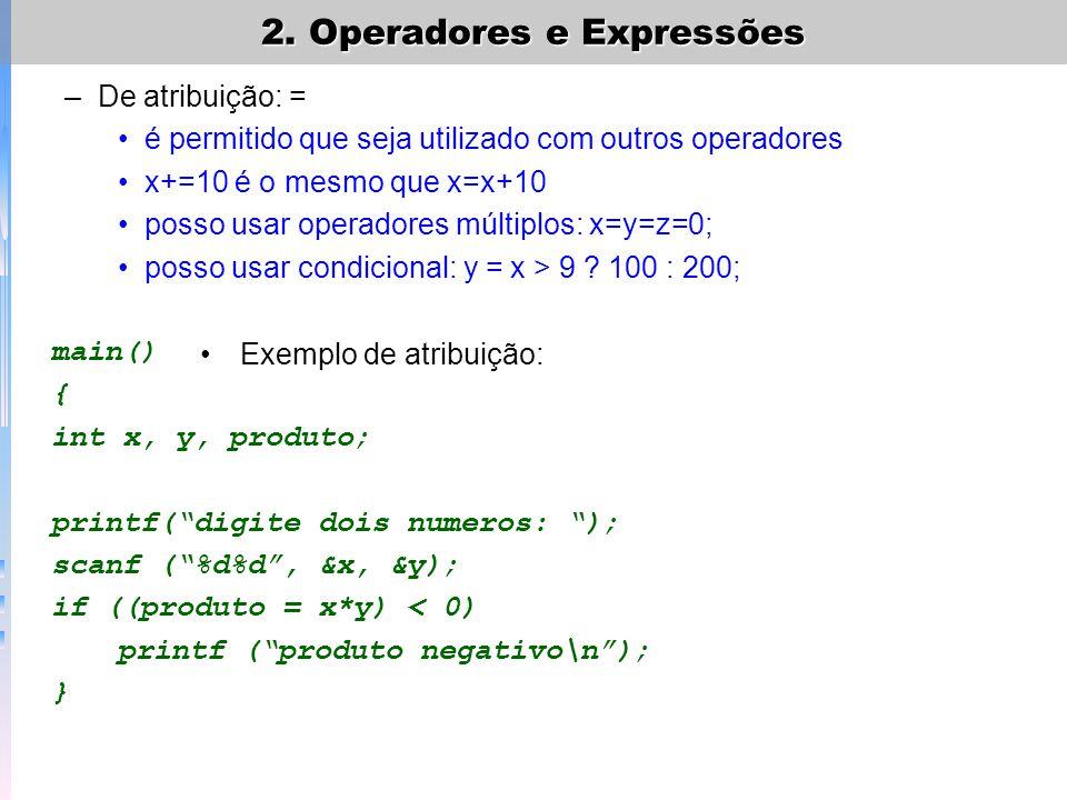 –De atribuição: = é permitido que seja utilizado com outros operadores x+=10 é o mesmo que x=x+10 posso usar operadores múltiplos: x=y=z=0; posso usar