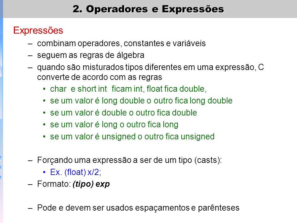 Expressões –combinam operadores, constantes e variáveis –seguem as regras de álgebra –quando são misturados tipos diferentes em uma expressão, C conve
