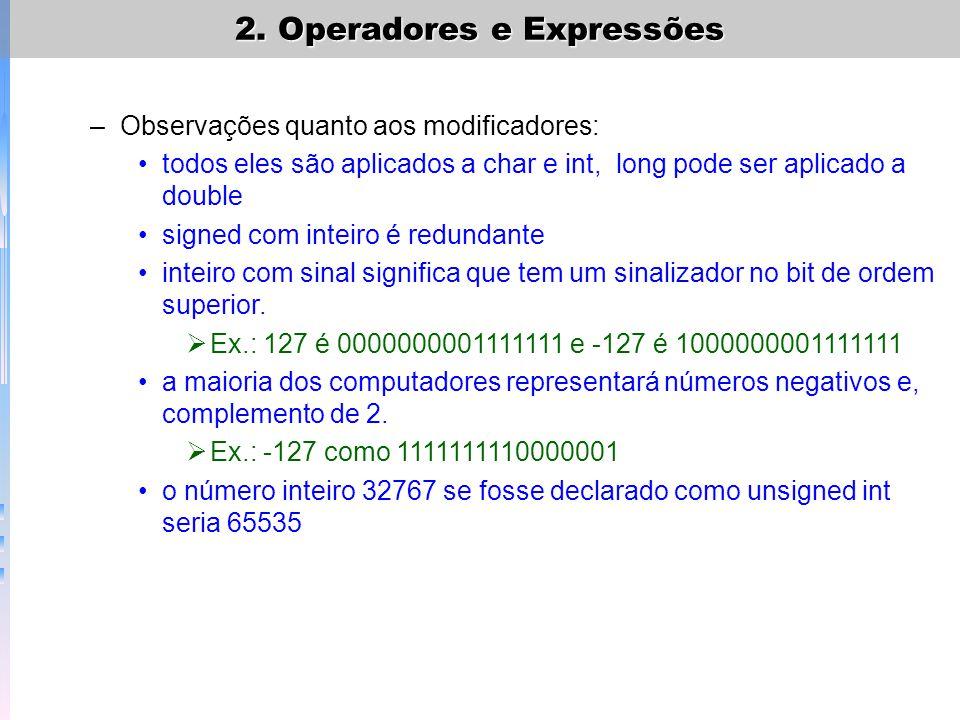 TIPOEXTENSÃOESCALA char8-128 a 127 unsigned char80 a 255 signed char 8-128 a 127 int16-32768 a 32767 unsigned int160 a 65535 signed int16-32768 a 32767 short int16-32768 a 32767 unsigned short int160 a 65535 signed short int16-32768 a 32767 long int32-2147483648 a 2147483647 signed long int32-2147483648 a 2147483647 unsigned long int320 a 4294967295 float323.4E-38 a 3.4E+38 double641.7E-308 a 1.7E+308 long double803.4E-4932 a 3.4E+4932 2.