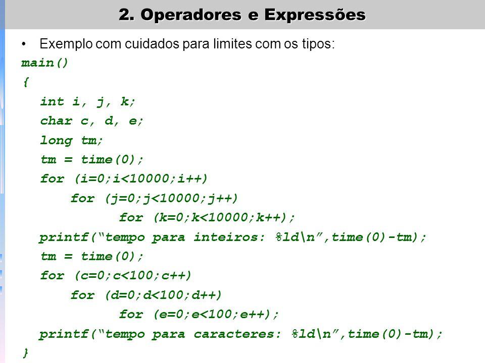 Exemplo com cuidados para limites com os tipos: main() { int i, j, k; char c, d, e; long tm; tm = time(0); for (i=0;i<10000;i++) for (j=0;j<10000;j++)