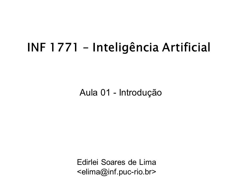 INF 1771 – Inteligência Artificial Aula 01 - Introdução Edirlei Soares de Lima