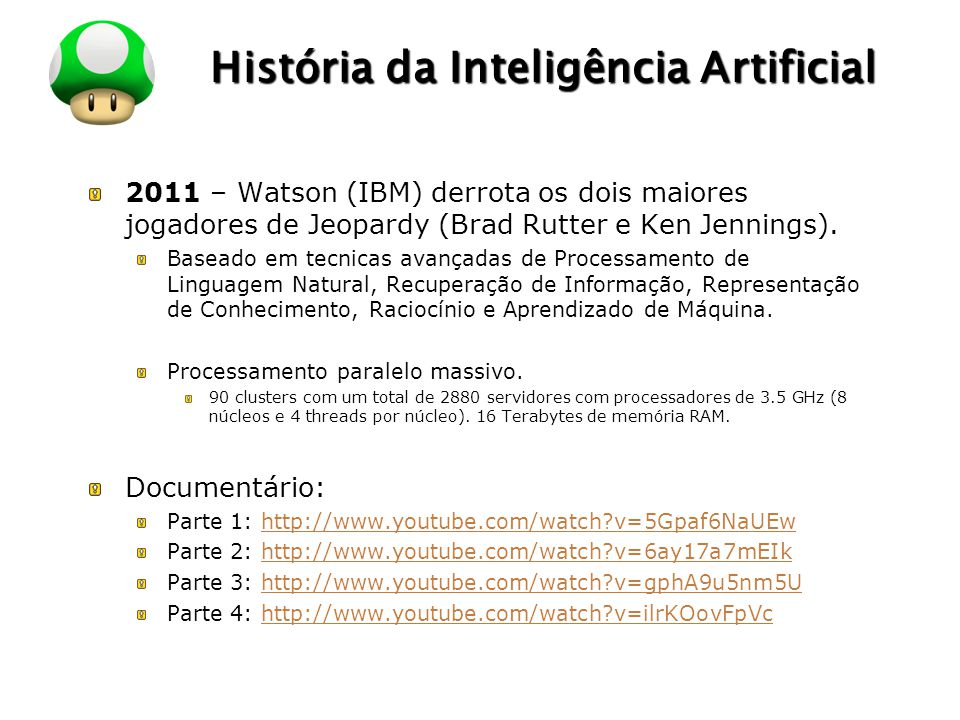 LOGO História da Inteligência Artificial 2011 – Watson (IBM) derrota os dois maiores jogadores de Jeopardy (Brad Rutter e Ken Jennings). Baseado em te