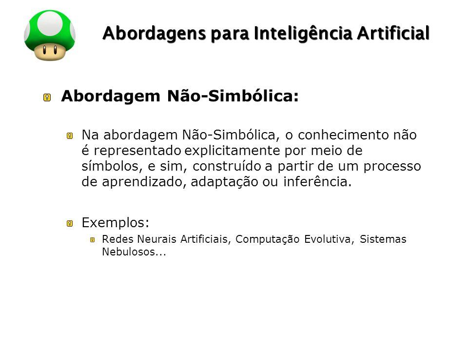 LOGO Abordagens para Inteligência Artificial Abordagem Não-Simbólica: Na abordagem Não-Simbólica, o conhecimento não é representado explicitamente por