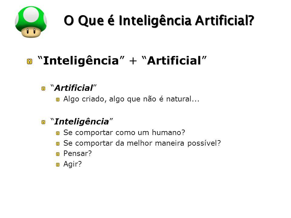LOGO O Que é Inteligência Artificial? Inteligência + Artificial Artificial Algo criado, algo que não é natural... Inteligência Se comportar como um hu