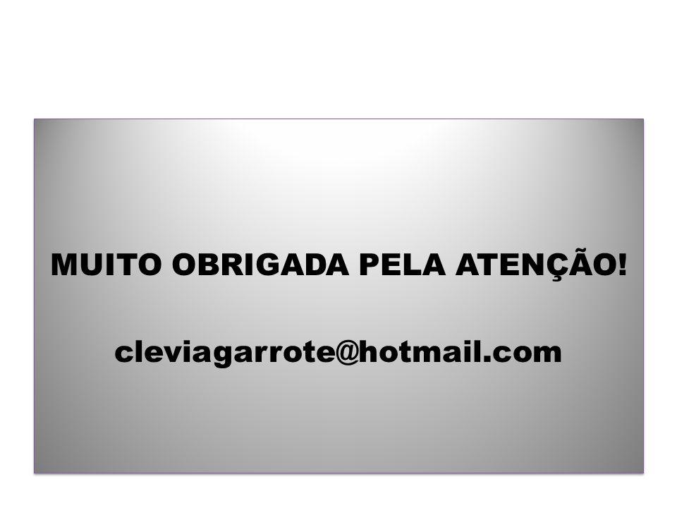MUITO OBRIGADA PELA ATENÇÃO! cleviagarrote@hotmail.com MUITO OBRIGADA PELA ATENÇÃO! cleviagarrote@hotmail.com