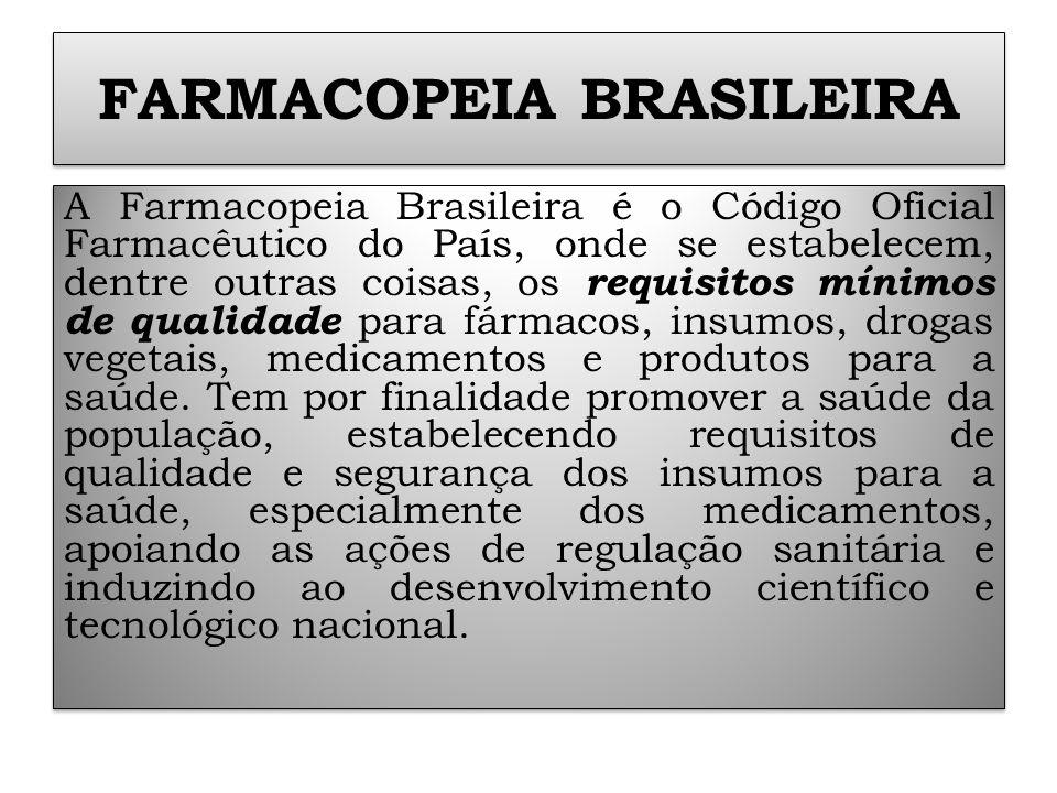 FARMACOPEIA BRASILEIRA A Farmacopeia Brasileira é o Código Oficial Farmacêutico do País, onde se estabelecem, dentre outras coisas, os requisitos míni