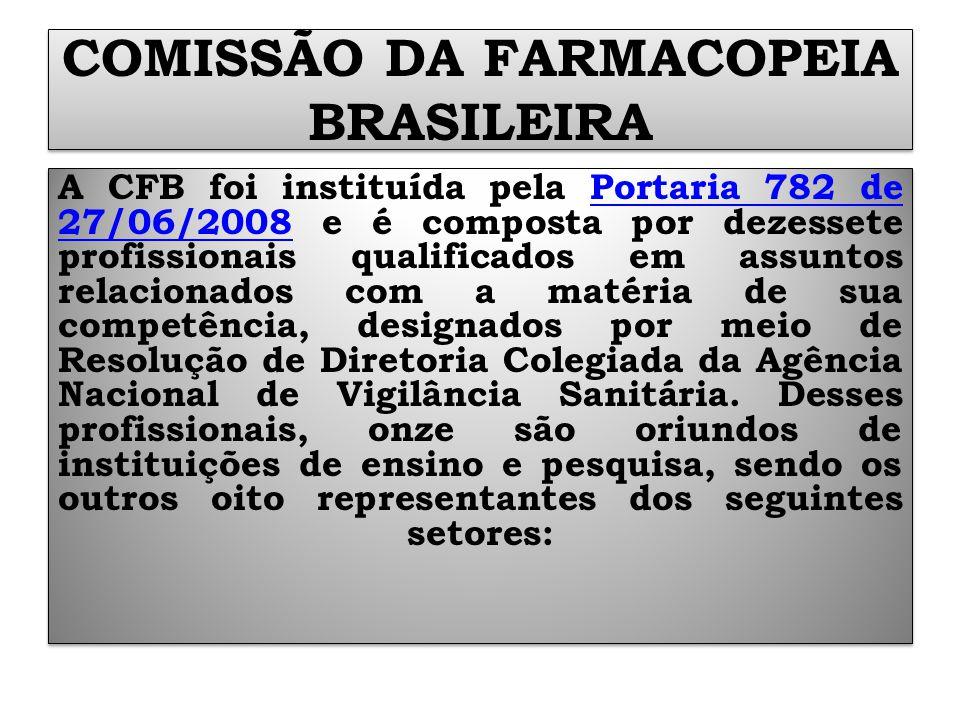 COMISSÃO DA FARMACOPEIA BRASILEIRA A CFB foi instituída pela Portaria 782 de 27/06/2008 e é composta por dezessete profissionais qualificados em assun