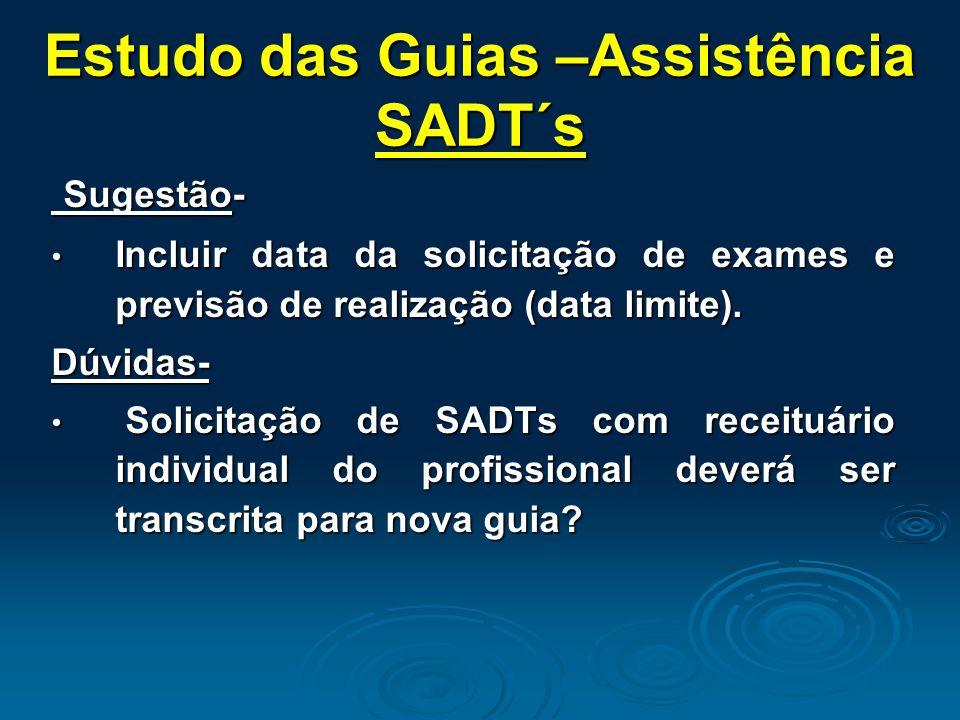 Estudo das Guias –Assistência SADT´s Sugestão- Sugestão- Incluir data da solicitação de exames e previsão de realização (data limite).